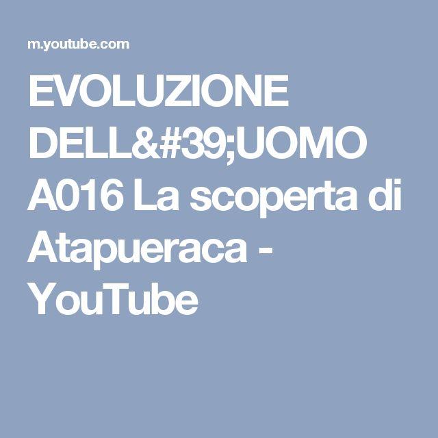 EVOLUZIONE DELL'UOMO A016 La scoperta di Atapueraca - YouTube