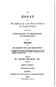 In 1815, Ricardo published Essay on the Influence of a Low Price of Corn on the Profits of Stock, which attacked theCorn Laws. Although the law was not repealed until 1846, 23 years after Ricardo's death, his writings on the subject further cemented his reputation as an astute economic observer.