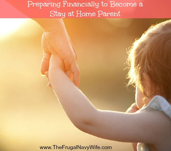 Preparing Financially to Become a Stay at Home Parent - The Frugal Navy Wife