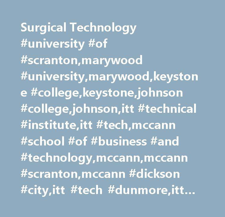 Surgical Technology #university #of #scranton,marywood #university,marywood,keystone #college,keystone,johnson #college,johnson,itt #technical #institute,itt #tech,mccann #school #of #business #and #technology,mccann,mccann #scranton,mccann #dickson #city,itt #tech #dunmore,itt #tech #scranton,lccc,luzerne #county #community #college,lccc #scranton,luzerne #county #community #college #scranton,lccc #mall #at #steamtown,luzerne #county #community #college #mall #at #steamtown,luzerne #college…