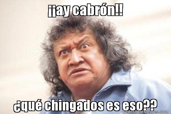 Ay Cabrn Qu Chingados Es Eso Entra Y Divierte Con Este Y Otros Memes De Jo Jo Jorge F Memes Mexicanos Divertidos Imagenes De Risa Memes Memes Sarcasticos