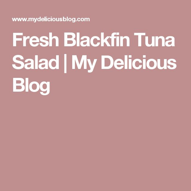Fresh Blackfin Tuna Salad | My Delicious Blog