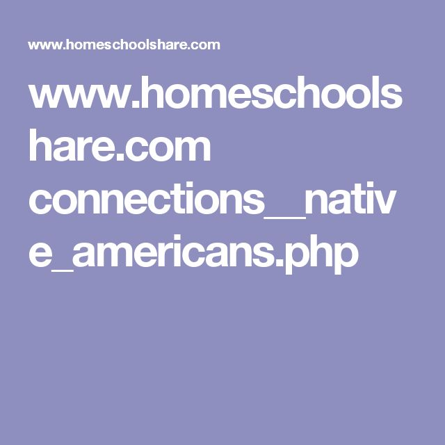 www.homeschoolshare.com connections__native_americans.php
