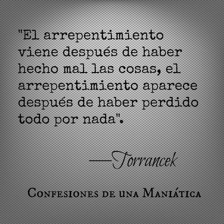 〽️ El arrepentimiento viene después de haber hecho mal las cosas, el arrepentimiento aparece después de haber perdido todo por nada. Torrancek
