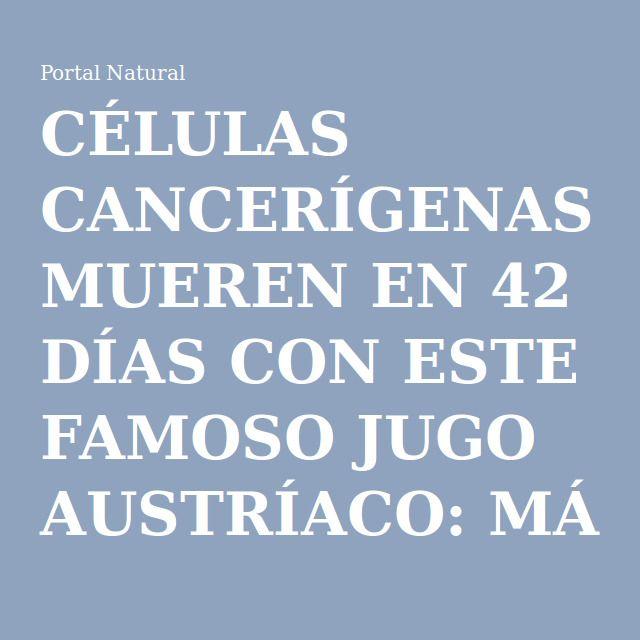 CÉLULAS CANCERÍGENAS MUEREN EN 42 DÍAS CON ESTE FAMOSO JUGO AUSTRÍACO: MÁS DE 45.000 PERSONAS CURADAS DE CÁNCER Y OTRAS ENFERMEDADES INCURABLES! - Portal Natural