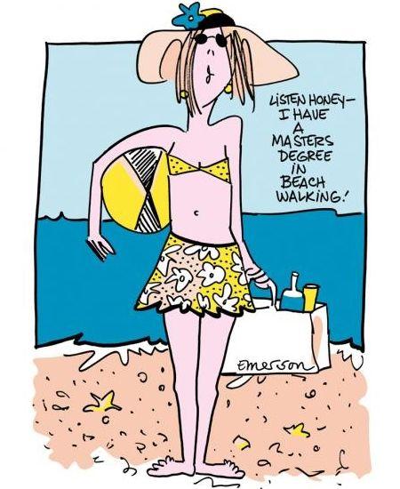 "Beach Humor Cartoon Art by Emerson. #beachhumor #cartoons ""Listen Honey, I have a masters degree in beach walkling."""