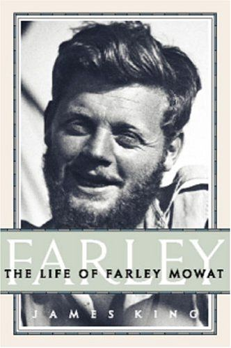 Farley: The Life of Farley Mowat, by James King.