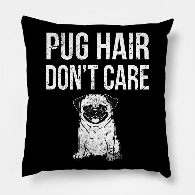 Pug Hair Don T Care Pug Pillow Teepublic Pug Pugs
