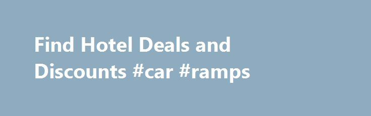 Find Hotel Deals and Discounts #car #ramps http://uk.remmont.com/find-hotel-deals-and-discounts-car-ramps/  #discount cars # Search hundreds of travel sites and save up to 35% on the same hotel. * Total includes local taxes estimated by KAYAK and payable upon check out. Prices are either the average per night price per room or first night of stay. You can select to display the prices with or without our estimate of taxes & fees (which may not appear on provider's booking page but will be…