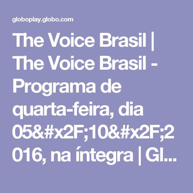 The Voice Brasil | The Voice Brasil - Programa de quarta-feira, dia 05/10/2016, na íntegra | Globo Play