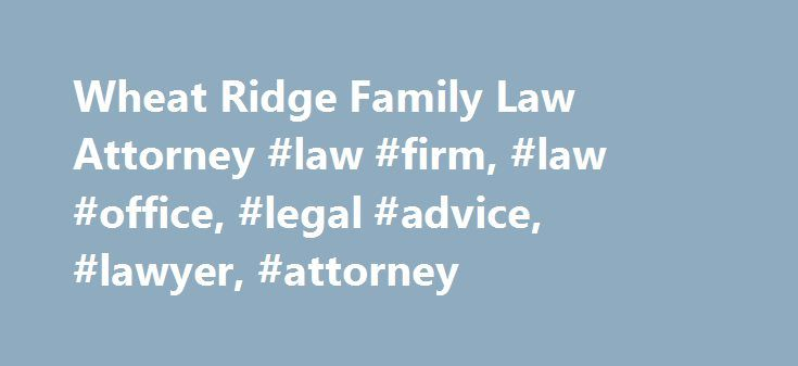 Wheat Ridge Family Law Attorney #law #firm, #law #office, #legal #advice, #lawyer, #attorney http://reply.nef2.com/wheat-ridge-family-law-attorney-law-firm-law-office-legal-advice-lawyer-attorney/  # Denver Area Family Law And Divorce Attorney Serving Clients Throughout Jefferson County Since 2006, Wheat Ridge family law attorney Rebecca Gumaer has been guiding residents of the Denver metro area through devastating family law issues and marriage and divorce proceedings. The Fro nt Range…