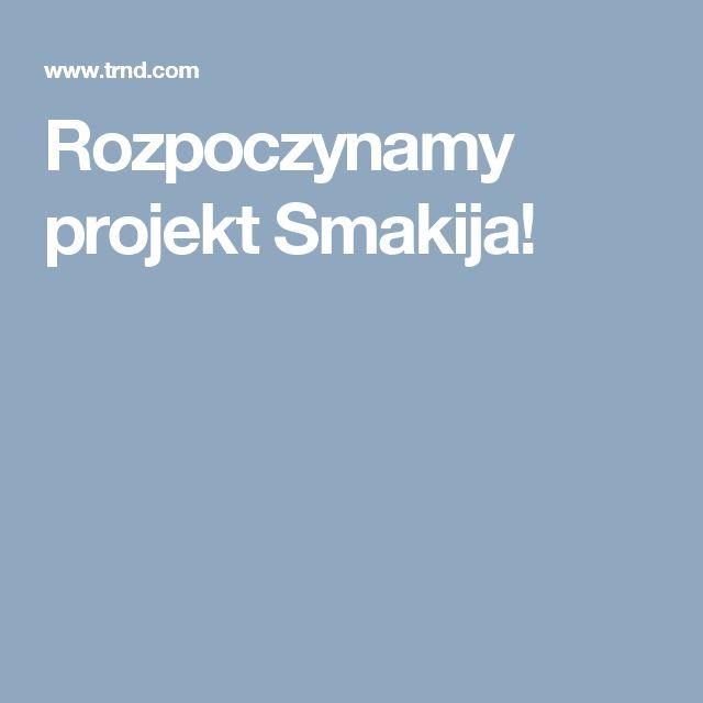 Rozpoczynamy projekt Smakija!