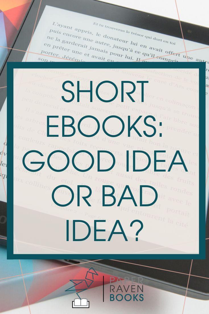 Short Ebooks Good Idea Or Bad Idea Paper Raven Books Ebook Writing Writing A Book Blog Writing