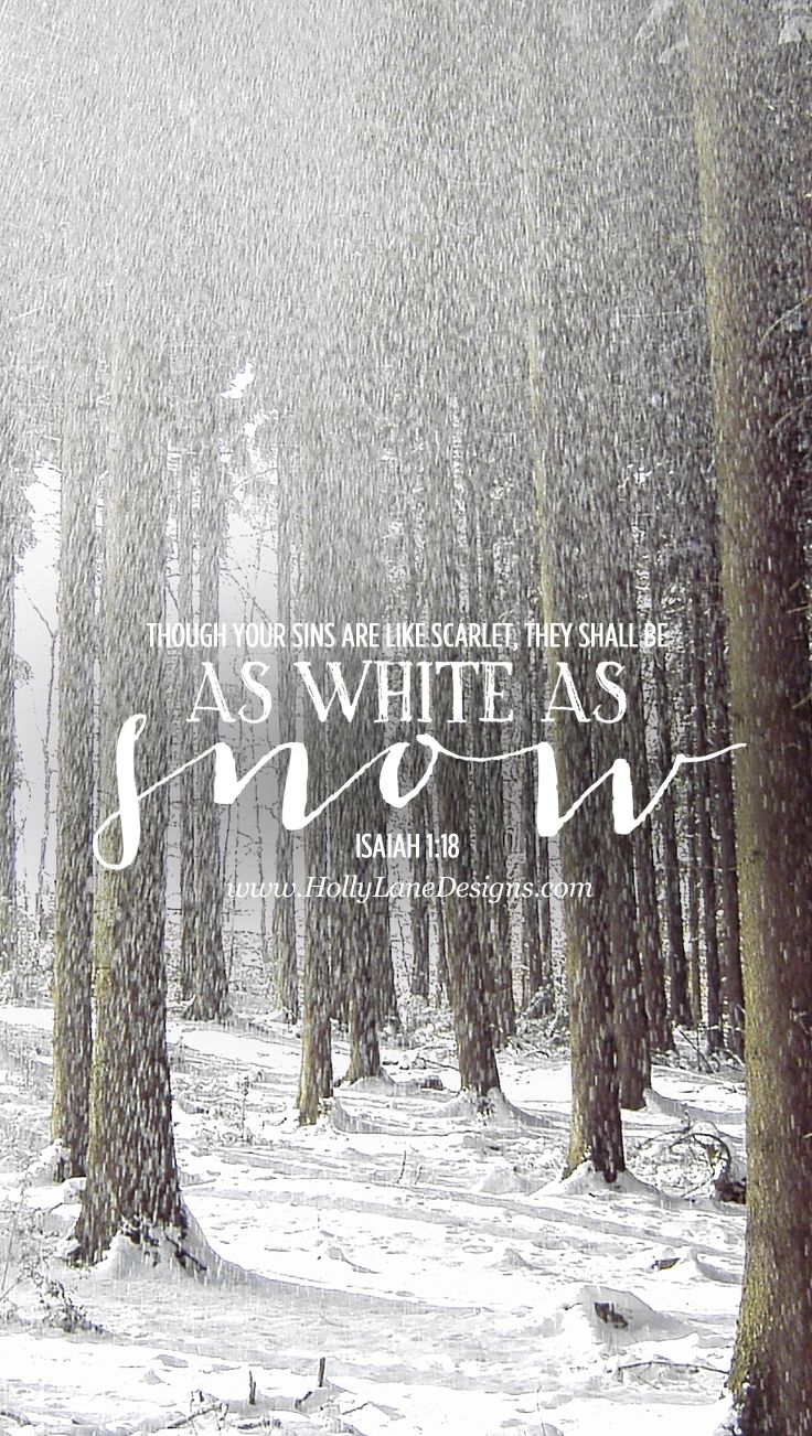 """Though your sins are like scarlet, they shall be as white as snow..."""" Isaiah 1:18 Free mobile wallpaper by hollylane.com"""