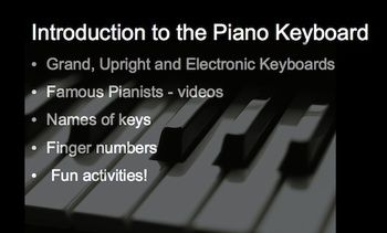 "...an interactive, fun way to introduce the piano keyboard! It offers an introduction to the piano keyboard with the use of fun activities and video links in 17 quality pages. Students  learn about the piano keyboard by exploring different types of keyboard instruments, learn the names of the keys with engaging activities, and play a virtual piano. In addition, watch videos of famous pianists and more.  A favorite is ""The Entertainer"" by Scott Joplin!"