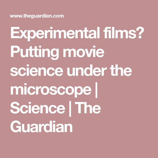 Experimental films? Putting movie science under the microscope | Science | The Guardian