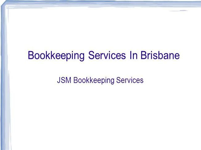 Bookkeeping Services in Brisbane Ppt Presentation