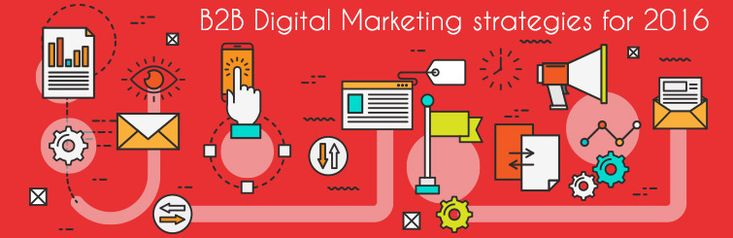 Digital Marketing Strategies for B2B Business in 2016 - https://www.diigo.com/user/stevecashmkr