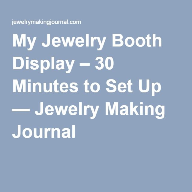 My Jewelry Booth Display – 30 Minutes to Set Up — Jewelry Making Journal
