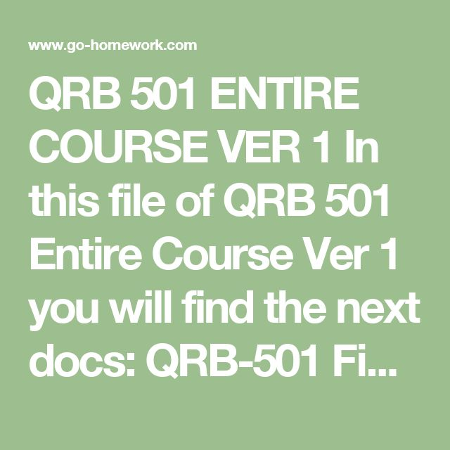 QRB 501 ENTIRE COURSE VER 1 In this file of QRB 501 Entire Course Ver 1 you will find the next docs:  QRB-501 Final Exam ver 1.pdf QRB-501-Week-1-DQs ver 1.doc QRB-501-Week-1-Individual-Assignment-Order-of-Operations-and-Dependent-and-Independent-Variables ver 1.doc QRB-501-Week-2-DQs ver 1.doc QRB-501-Week-2-Individual-Assignment-Levels-of-Measurement-Simultaneous-Equations-and-Time-Series ver 1.doc QRB-501-Week-3-DQs ver 1.doc…
