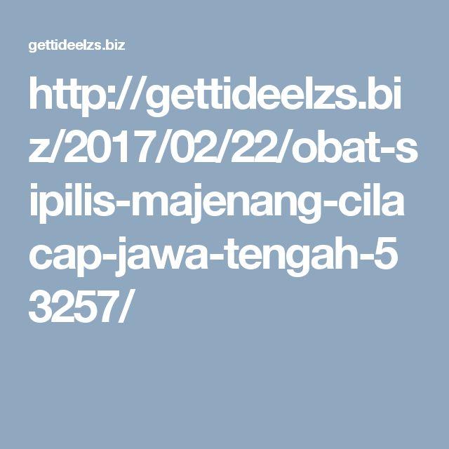 http://gettideelzs.biz/2017/02/22/obat-sipilis-majenang-cilacap-jawa-tengah-53257/