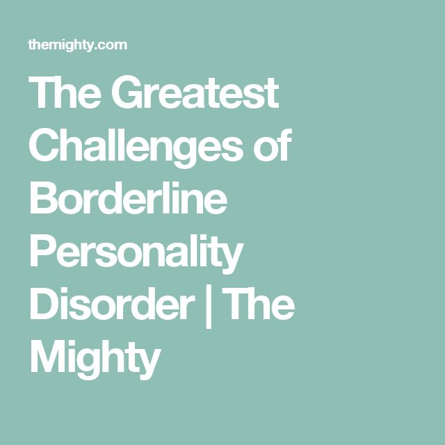 The Greatest Challenges of Borderline Personality Disorder | The Mighty