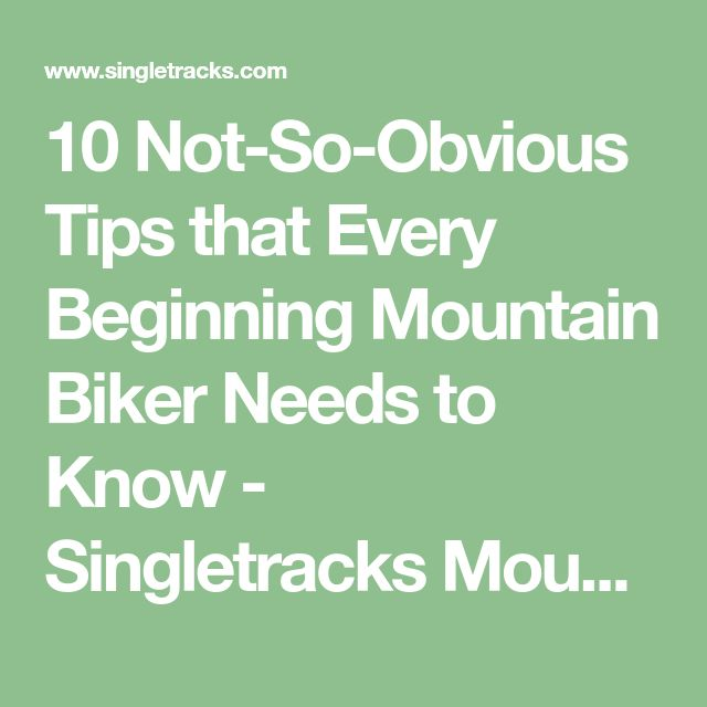 10 Not-So-Obvious Tips that Every Beginning Mountain Biker Needs to Know - Singletracks Mountain Bike News