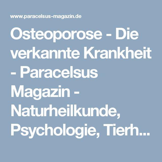 Osteoporose - Die verkannte Krankheit - Paracelsus Magazin - Naturheilkunde, Psychologie, Tierheilkunde und Wellness