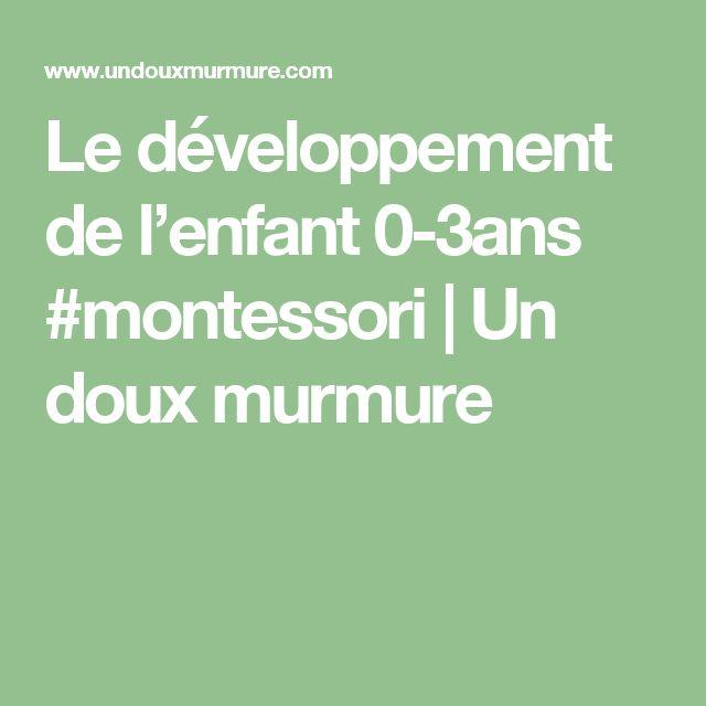 Le développement de l'enfant 0-3ans #montessori | Un doux murmure