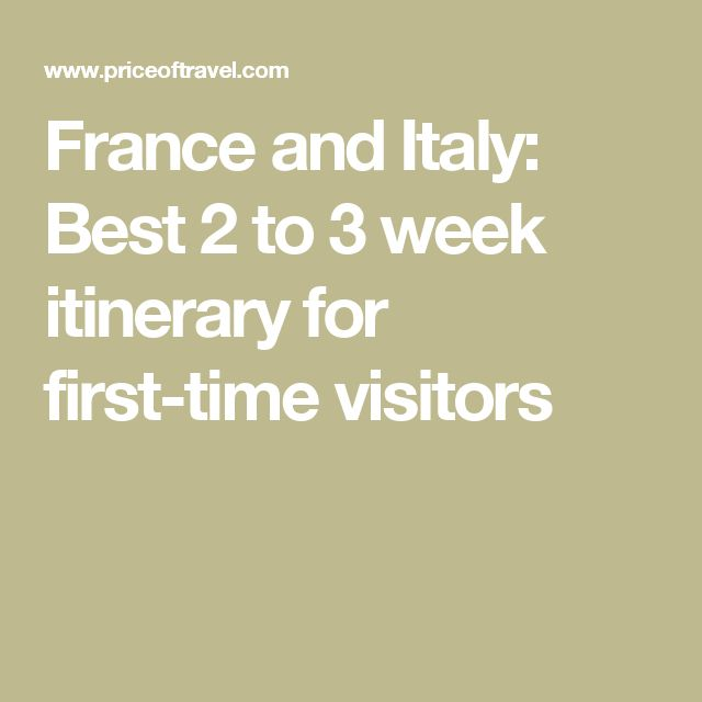 France and Italy: Best 2 to 3 week itinerary for first-time visitors