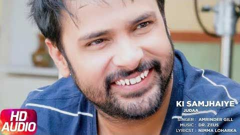 Ki Samjhaiye Lyrics by Amrinder Gill, New punjabi Song 2017 . The song music composed by Dr. Zeus and voiced by Amrinder Gill and lyrics are written by Nimma Loharka. Ki Samjhaiye Lyrics from Amrinder Gill's