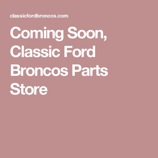 Coming Soon, Classic Ford Broncos Parts Store