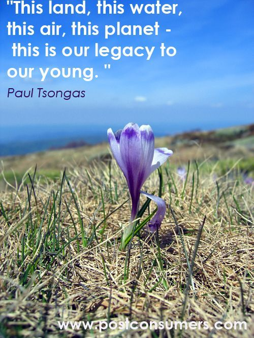 Paul Tsongas Quote on the Planet and Our Legacy #earthday