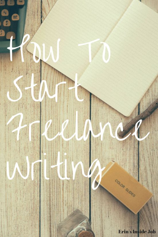 How To Start Freelance Writing - Erin's Inside Job