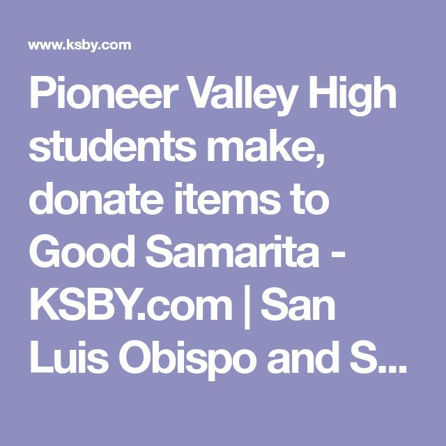 Pioneer Valley High students make, donate items to Good Samarita - KSBY.com | San Luis Obispo and Santa Barbara Area News