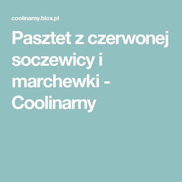 Pasztet z czerwonej soczewicy i marchewki - Coolinarny