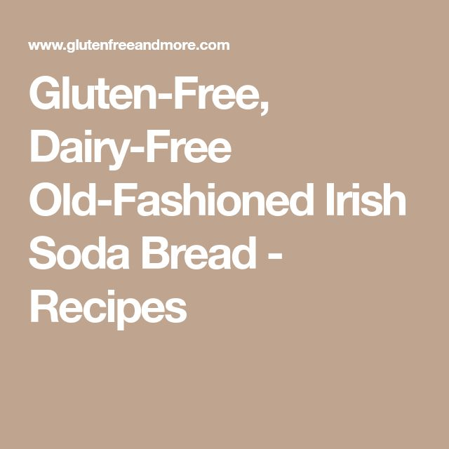 Gluten-Free, Dairy-Free Old-Fashioned Irish Soda Bread - Recipes