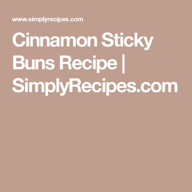 Cinnamon Sticky Buns Recipe | SimplyRecipes.com