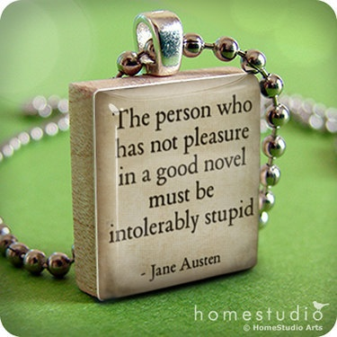 Jane Austen Novel quote  on a pendant charm made by HomeStudio, $8.95 - I wouldn't say this out loud ... but if Jane Austen wants to say it for me ...