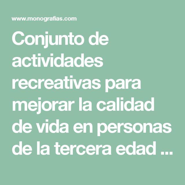 Conjunto de actividades recreativas para mejorar la calidad de vida en personas de la tercera edad - Monografias.com