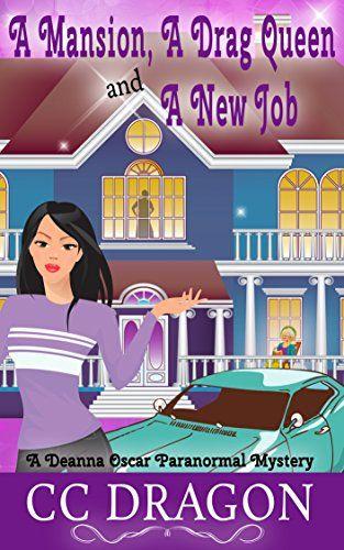 A Mansion, A Drag Queen, And A New Job (Deanna Oscar Paranormal Mystery Book 1) by CC Dragon
