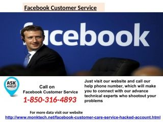 Yes, you can take our Facebook Customer Service Number even in weekends as we work beyond the time-limitation. So from now onwards, whenever you face any kind of Facebook issues (including minor to major), just remember that our technicians are always being there for you and for that just ring on our number 1-850-316-4893 and get in touch with our techies. For More Data Visit Website http://www.monktech.net/facebook-customer-care-service-hacked-account.html