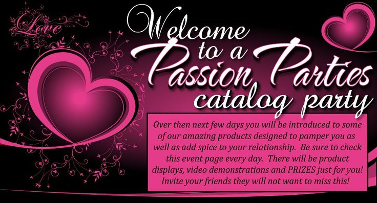 Don't want to have a party at your place? You could Collect orders or get your girlfriends together for a Catalog or Facebook Passion Party! beautifullypassionate.com