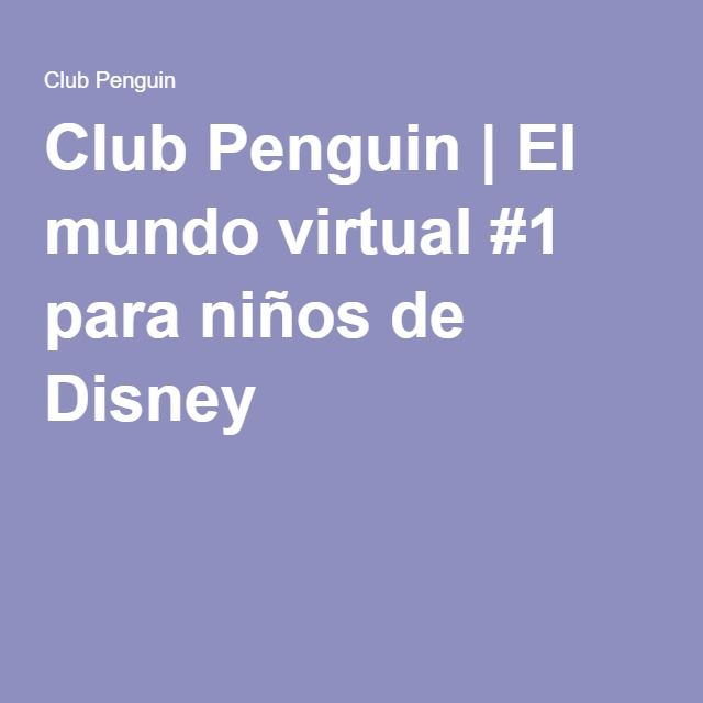 Club Penguin | El mundo virtual #1 para niños de Disney