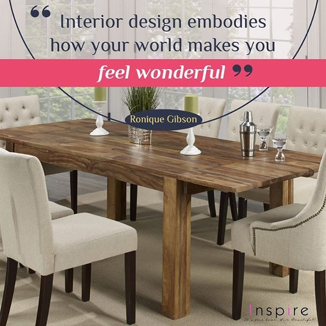 Design quotes (and fabulous dining sets) to live by! Featuring the Jeeva dining table from !nspire...