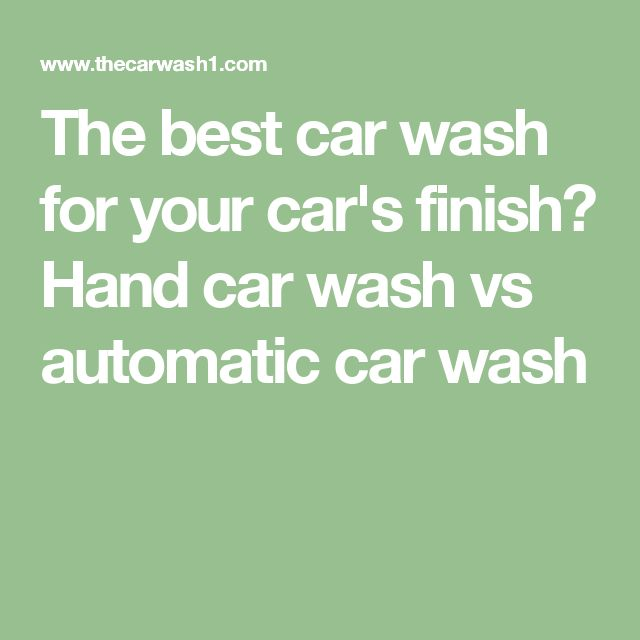 The best car wash for your car's finish? Hand car wash vs automatic car wash