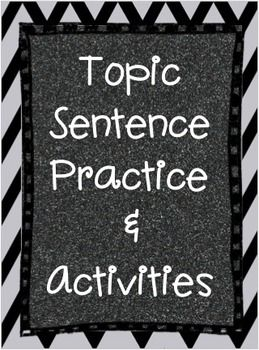 How to Write a Topic Sentence PracticeThis lesson contains ....1. A review of what a topic sentence is and how to write one. 2. 4 activities for practicing how to identify and write strong topic sentences. Thank you and Enjoy!