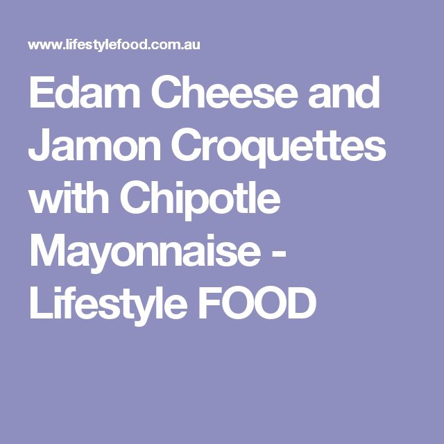 Edam Cheese and Jamon Croquettes with Chipotle Mayonnaise - Lifestyle FOOD