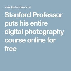 Stanford Professor puts his entire digital photography course online for free
