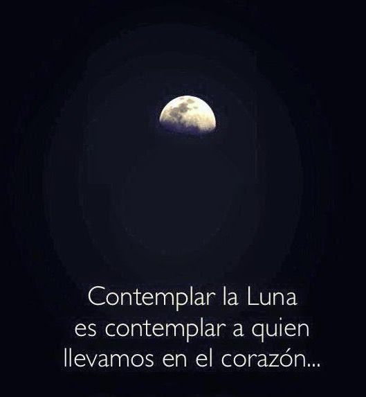 〽️Contemplar la Luna es contemplar a quien llevamos en el corazón…